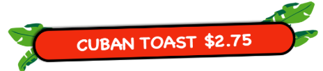 Cuban Toast starting at $2.75