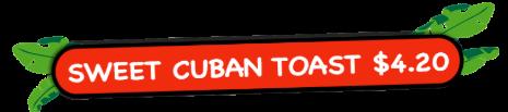 sweet cuban toast $4.20