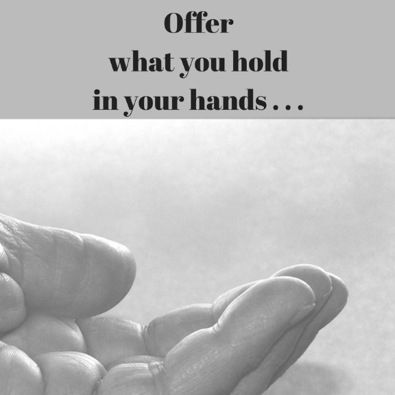 Offer what you hold in your hands to God