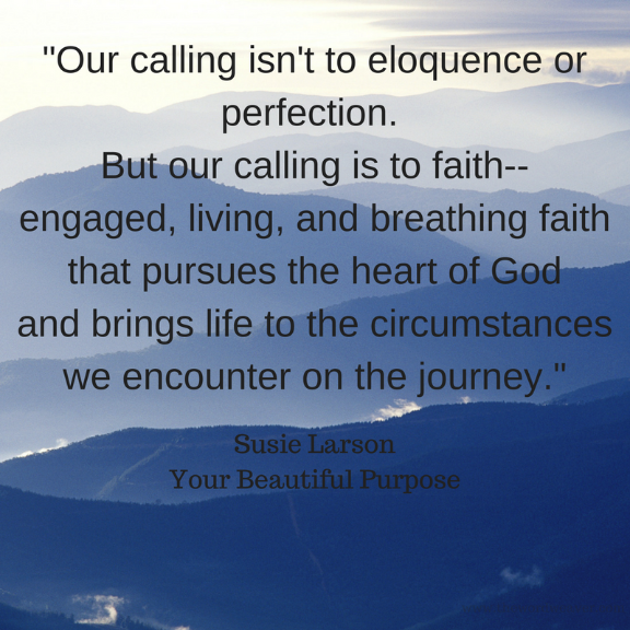 Our Calling is to faith/ Quote by Susie Larson