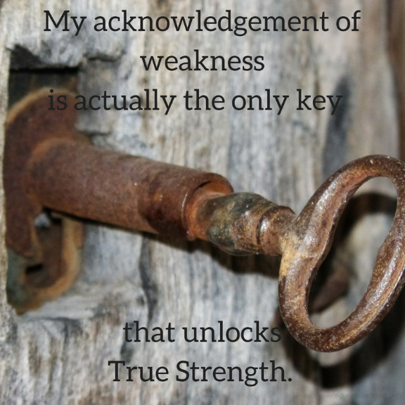 My weakness is the key that unlocks True Strength in Jesus/ The Word Weaver blog post/ Praying for God