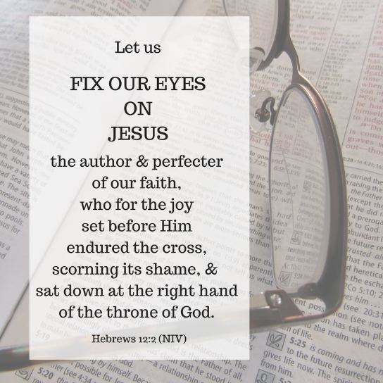 Scripture Hebrews 12:2 Fix Our Eyes on Jesus/ The Word Weaver blog post