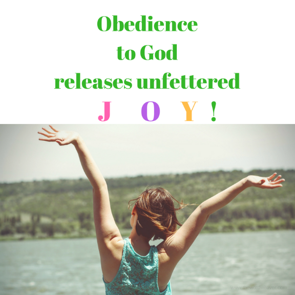 Obedience to God releases unfettered joy/ Blog post by The Word Weaver/