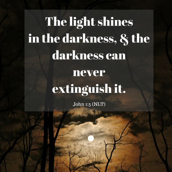 Scripture John 1:5/ The Light Shines in the Darkness, and the darkness can never extinguish it.