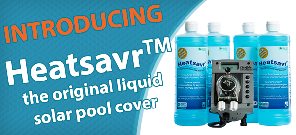 Introducing Heatsavr the original liquid solar pool cover
