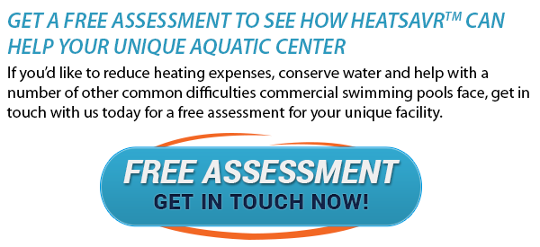 Get a free assessment to see how Heatsavr can help your unique aquatic center
