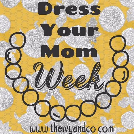 Dress your mom week