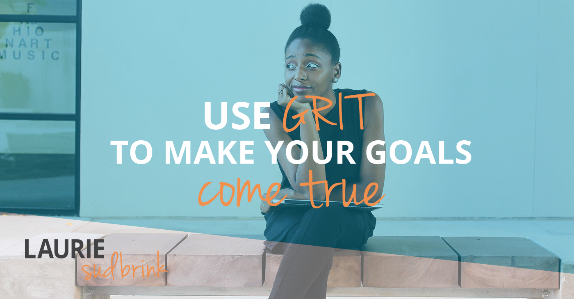 Use GRIT to Make Your Goals Come True  - Laurie Sudbrink on #GRIT and #goalsetting