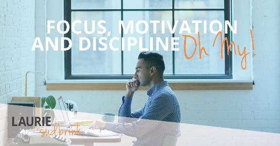 Focus, Motivation and Discipline | Laurie Sudbrink #leadingwithGRIT #leadershipdevelopment