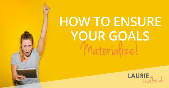 How to Ensure Your Goals Materialize | Laurie Sudbrink #goalsetting #leadingwithGRIT