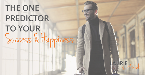 The One Predictor to Your Success and Happiness | Laurie Sudbrink #leadingwithGRIT
