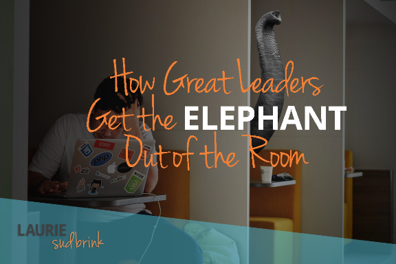 Ho Great Leaders Get the Elephant Out of the Room | Laurie Sudbrink #leadingwithGRIT #communication #workplaceculture