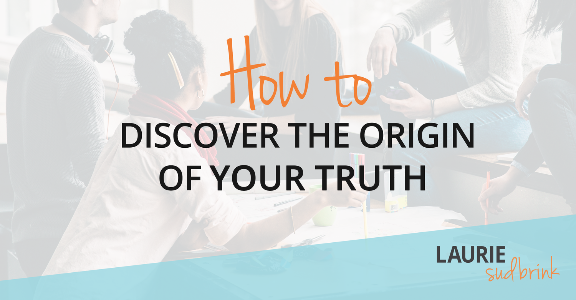 How to Discover the Origin of Your Truth | Laurie Sudbrink #leadingwithGRIT #truth #leadershipdevelopment