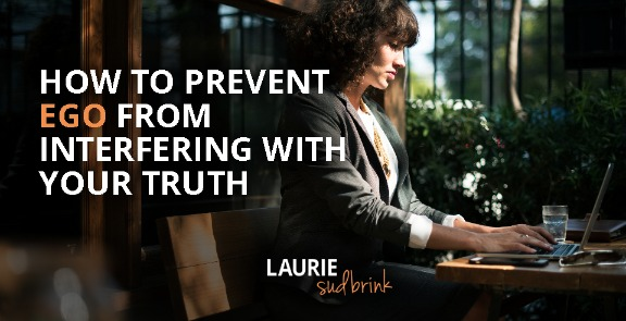 How to Prevent Ego from Interfering with Your Truth | Laurie Sudbrink #leadingwithGRIT #truth #workplacecommunication